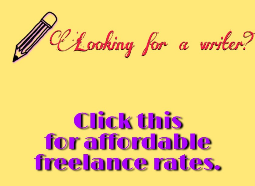 Looking for a writer? Click on this for affordable freelance rates.