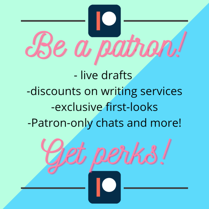 Be a patron! Get Perks! live drafts discounts on writing services exclusive first-looks patron-only chats and more! Click on the picture and choose your tier today!