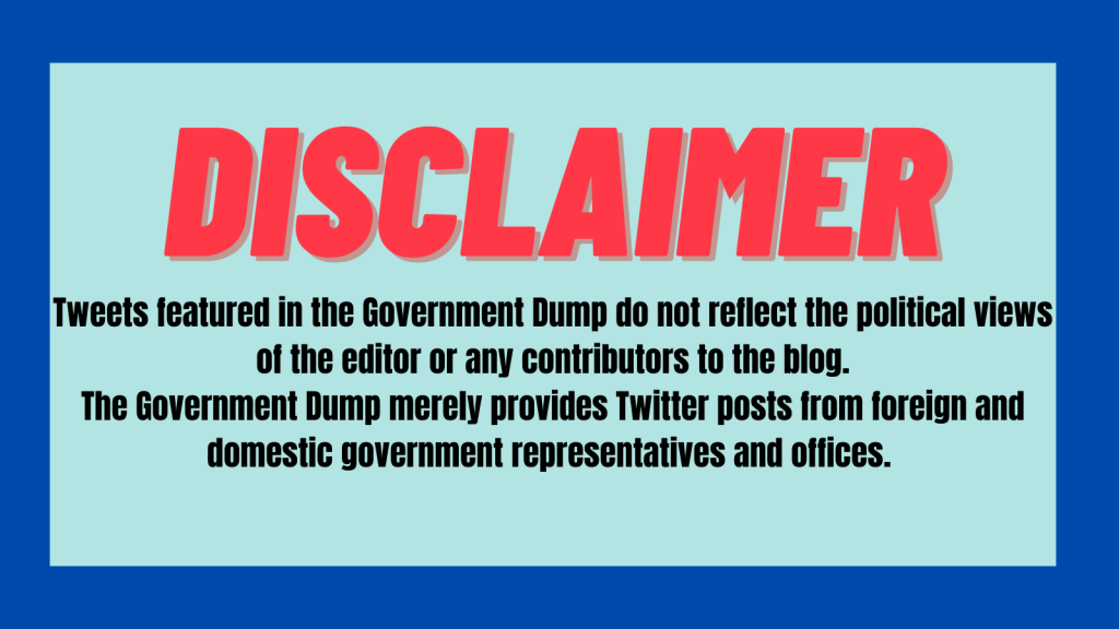 Disclaimer Tweets featured in the Government Dump do not reflect the political views of the editor or any contributors to the blog. The Government Dump merely provides Twitter posts from foreign and domestic government representatives and offices.